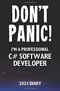 Don't Panic! I'm A Professional C# Software Developer - 2021 Diary: Customized Work Planner Gift For A Busy C# Software Developer.