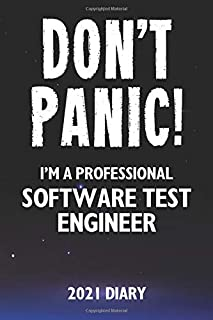 Don't Panic! I'm A Professional Software Test Engineer - 2021 Diary: Customized Work Planner Gift For A Busy Software Test Engineer.