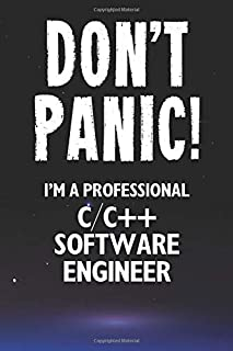 Don't Panic! I'm A Professional C/C++ Software Engineer: Customized 100 Page Lined Notebook Journal Gift For A Busy C/C++ Software Engineer: Far Better Than A Throw Away Greeting Card.