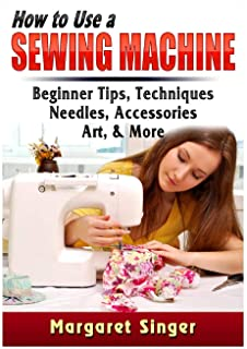 How to Use a Sewing Machine: Beginner Tips