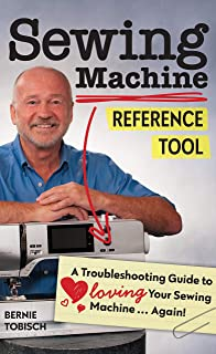 Sewing Machine Reference Tool: A Troubleshooting Guide to Loving Your Sewing Machine