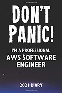 Don't Panic! I'm A Professional AWS Software Engineer - 2021 Diary: Customized Work Planner Gift For A Busy AWS Software Engineer.