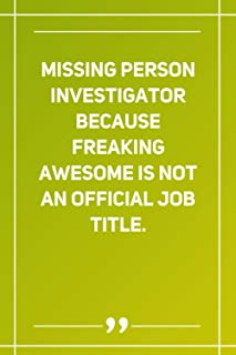 Missing Person Investigator Because Freaking Awesome Is Not An Official Job Title: Blank Lined Notebook